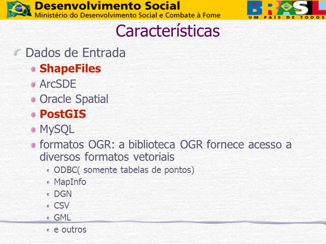 Características Dados de Entrada ShapeFiles ArcSDE Oracle Spatial