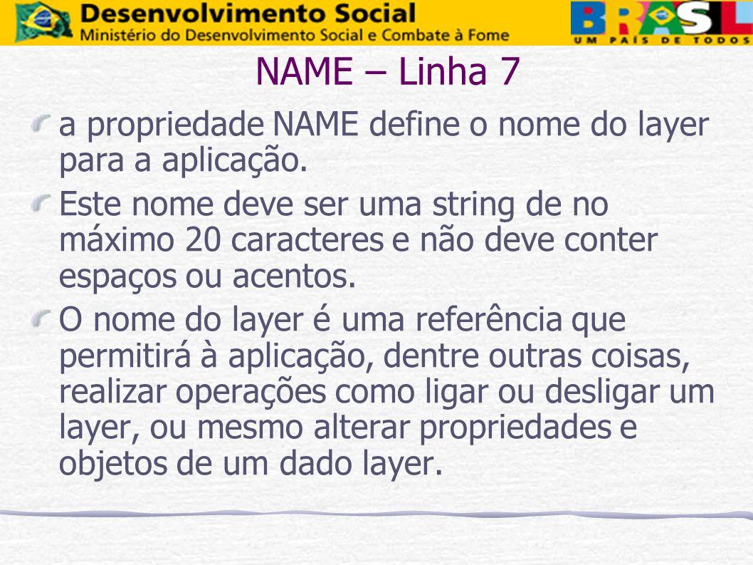 NAME – Linha 7 a propriedade NAME define o nome do layer para a aplicação.