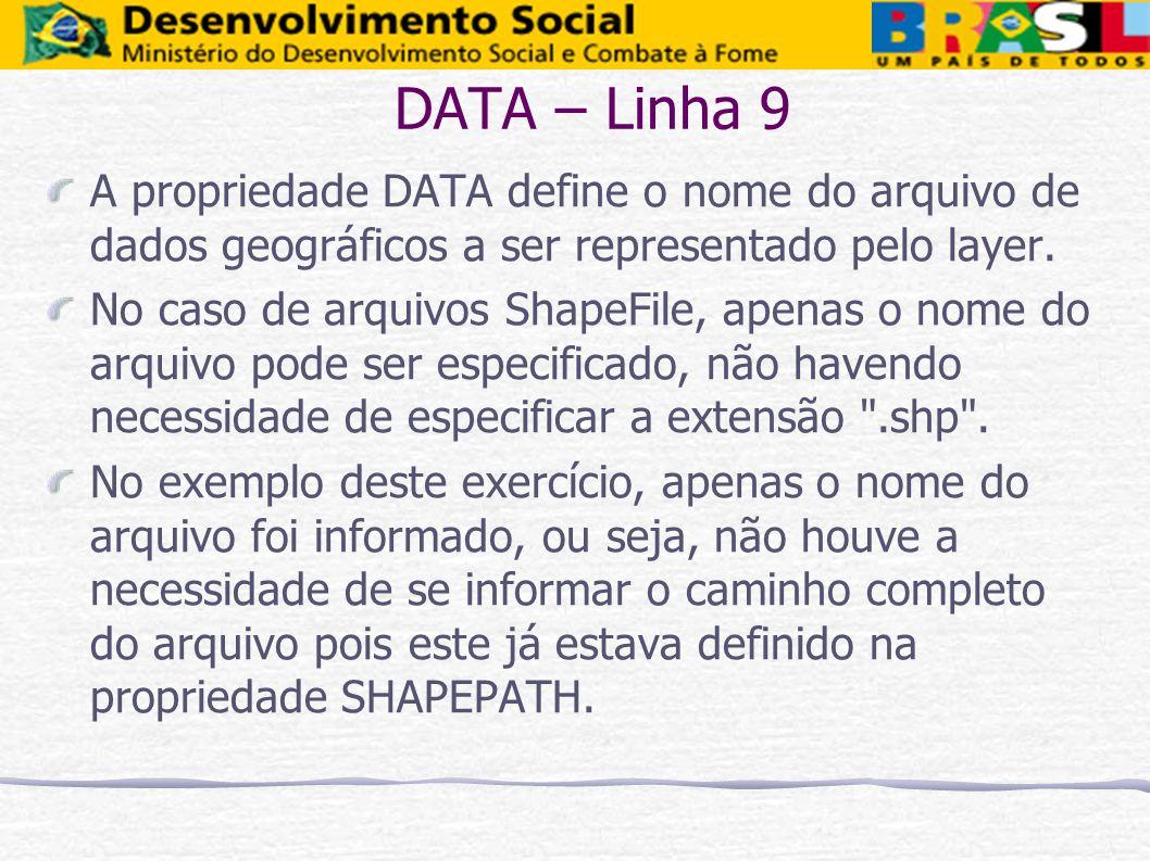 DATA – Linha 9 A propriedade DATA define o nome do arquivo de dados geográficos a ser representado pelo layer.