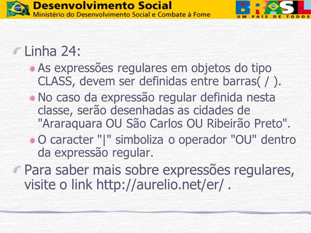 Linha 24:As expressões regulares em objetos do tipo CLASS, devem ser definidas entre barras( / ).