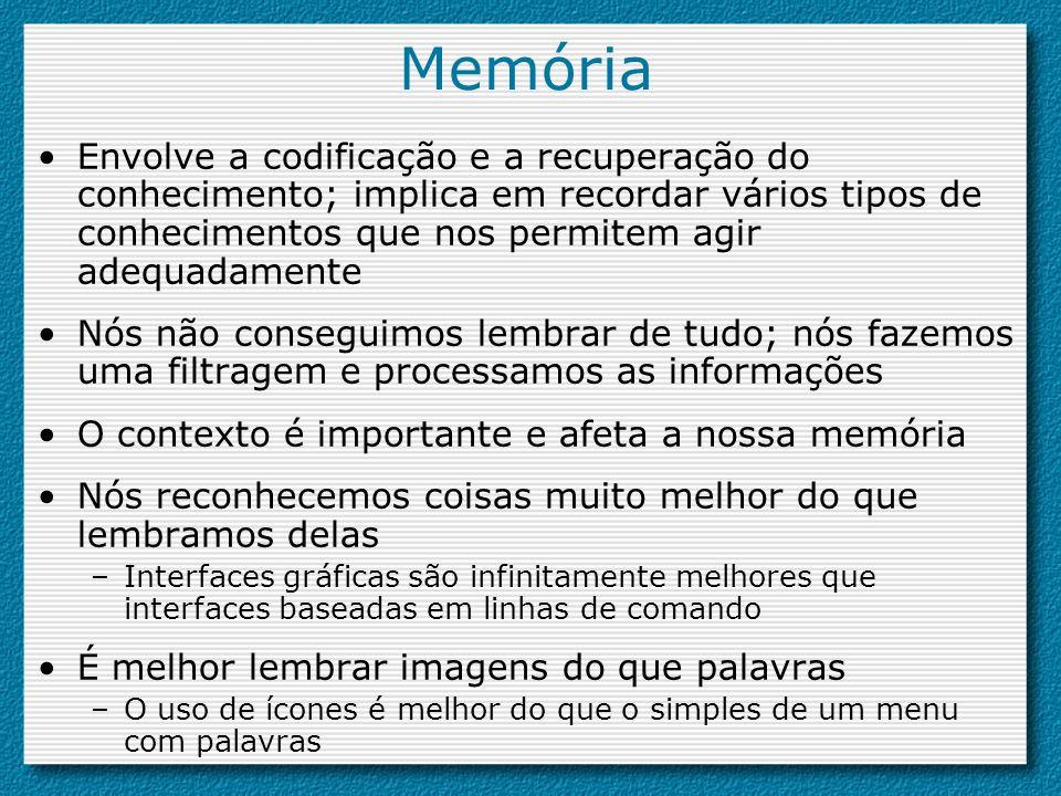 Memória Envolve a codificação e a recuperação do conhecimento; implica em recordar vários tipos de conhecimentos que nos permitem agir adequadamente.