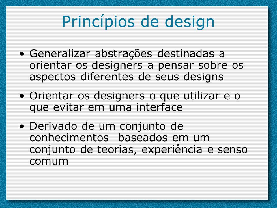 Princípios de design Generalizar abstrações destinadas a orientar os designers a pensar sobre os aspectos diferentes de seus designs.
