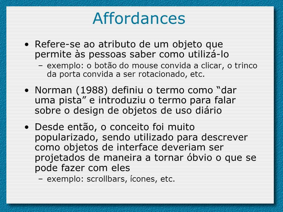 Affordances Refere-se ao atributo de um objeto que permite às pessoas saber como utilizá-lo.