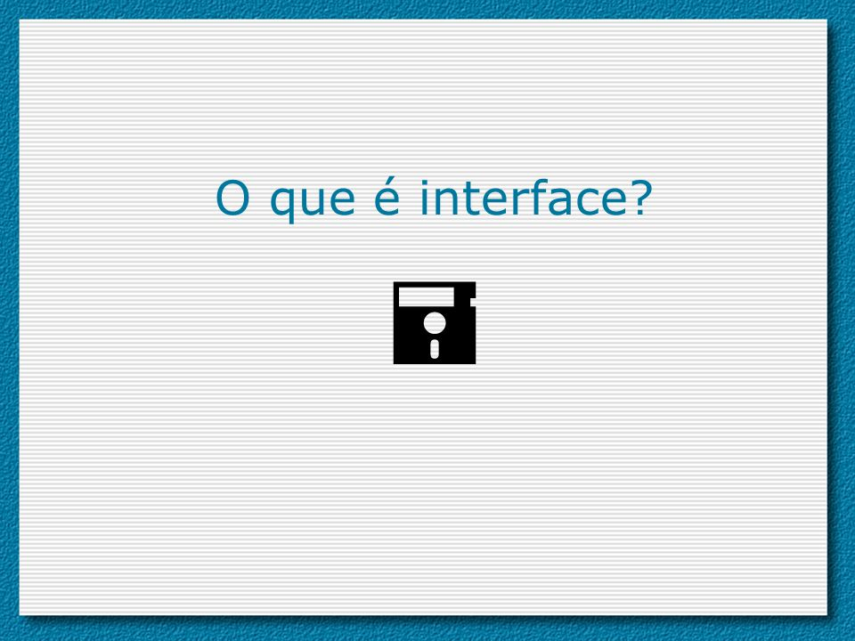 O que é interface 