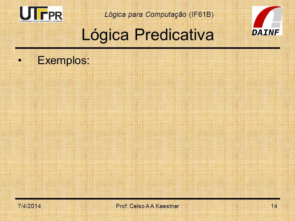 Lógica Predicativa Exemplos: 26/03/2017 Prof. Celso A A Kaestner