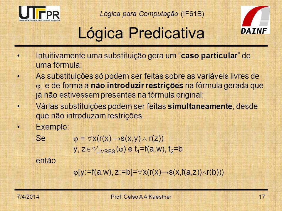 Lógica Predicativa Intuitivamente uma substituição gera um caso particular de uma fórmula;