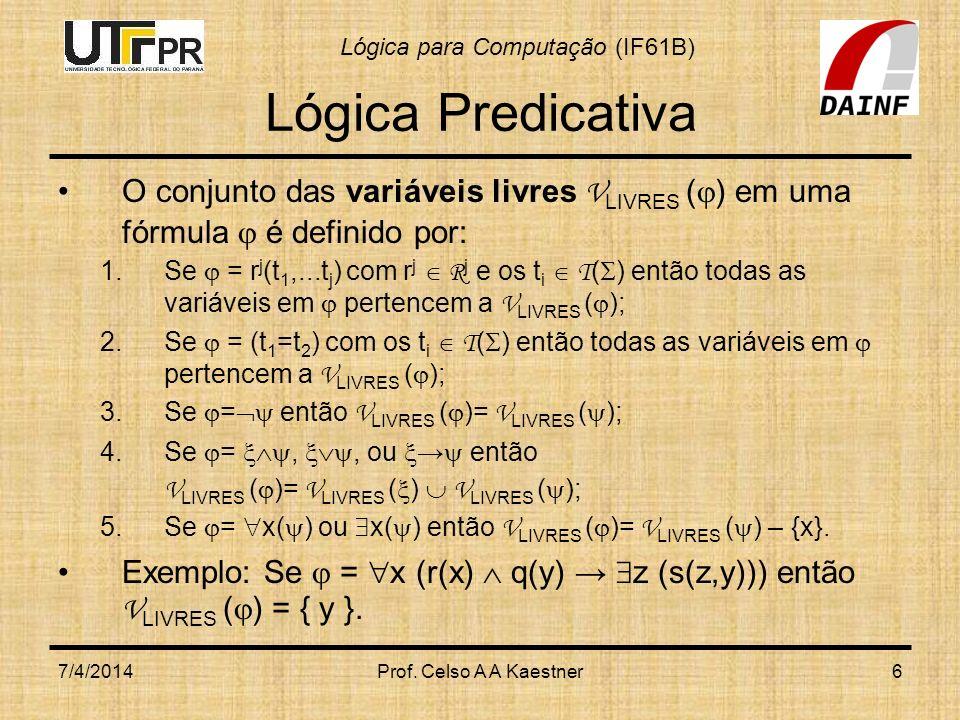 Lógica Predicativa O conjunto das variáveis livres VLIVRES () em uma fórmula  é definido por: