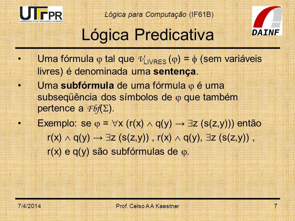 Lógica Predicativa Uma fórmula  tal que VLIVRES () =  (sem variáveis livres) é denominada uma sentença.