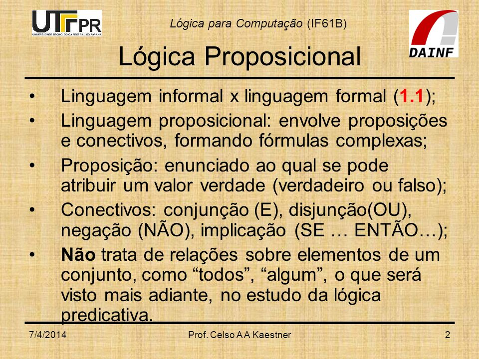 Lógica Proposicional Linguagem informal x linguagem formal (1.1);