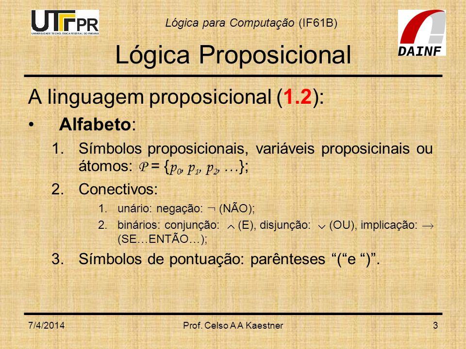 Lógica Proposicional A linguagem proposicional (1.2): Alfabeto: