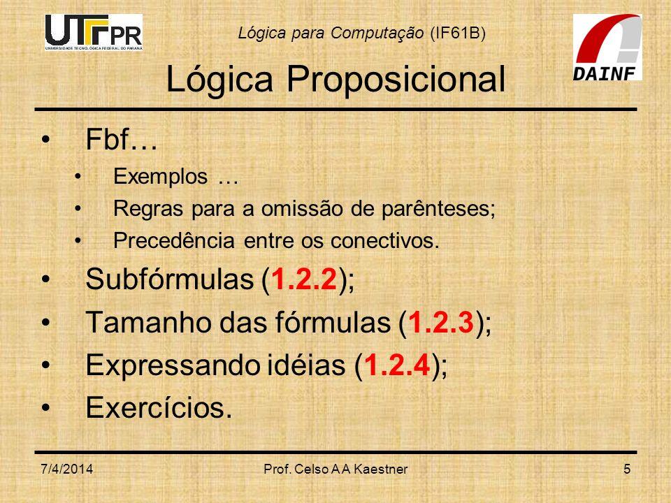 Lógica Proposicional Fbf… Subfórmulas (1.2.2);