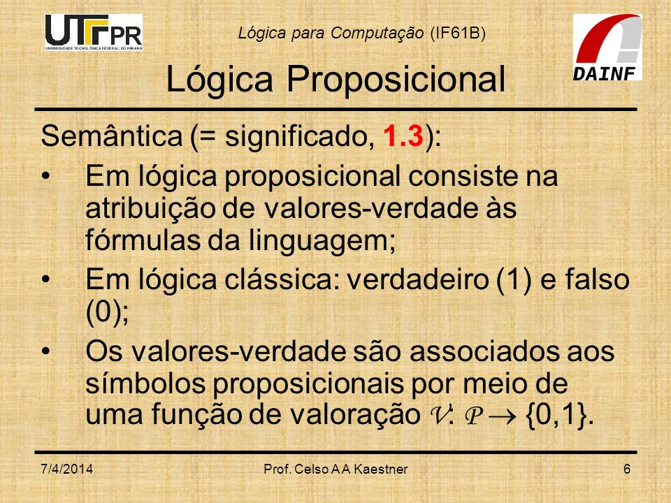 Lógica Proposicional Semântica (= significado, 1.3):