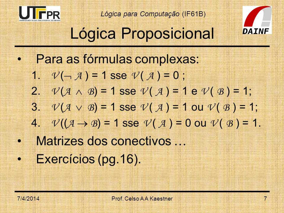 Lógica Proposicional Para as fórmulas complexas: