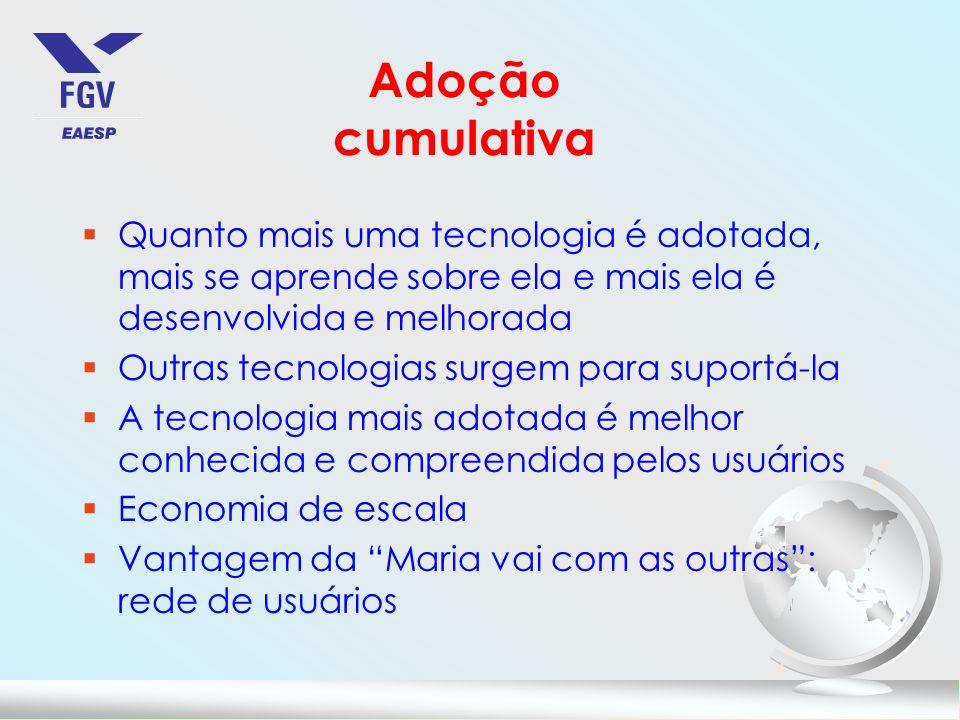Adoção cumulativa Quanto mais uma tecnologia é adotada, mais se aprende sobre ela e mais ela é desenvolvida e melhorada.