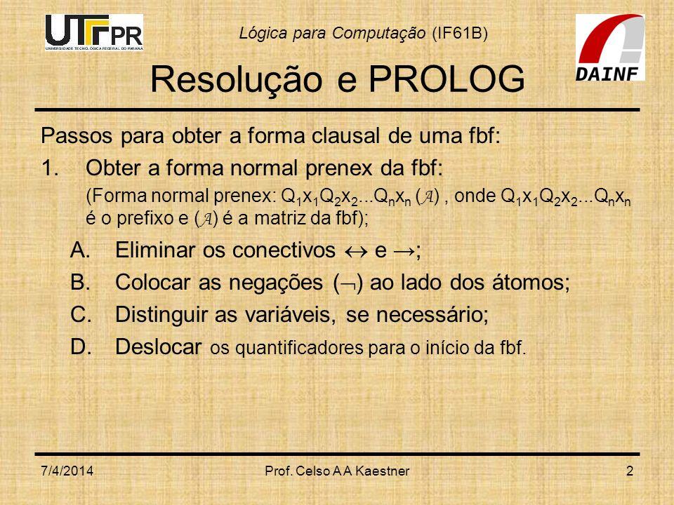 Resolução e PROLOG Passos para obter a forma clausal de uma fbf: