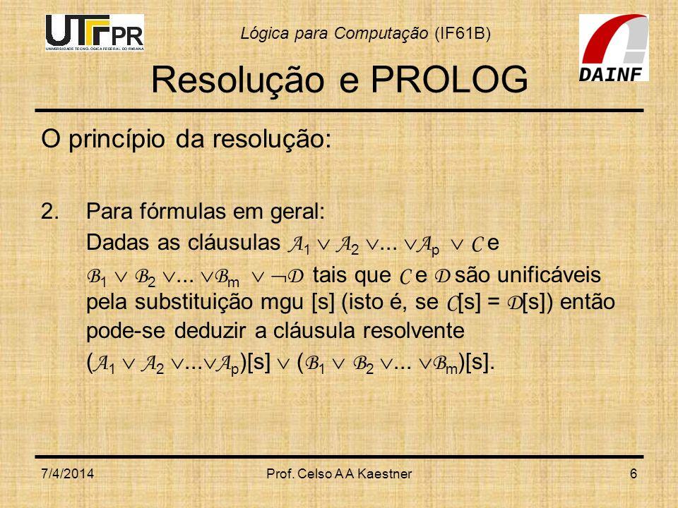 Resolução e PROLOG O princípio da resolução: Para fórmulas em geral: