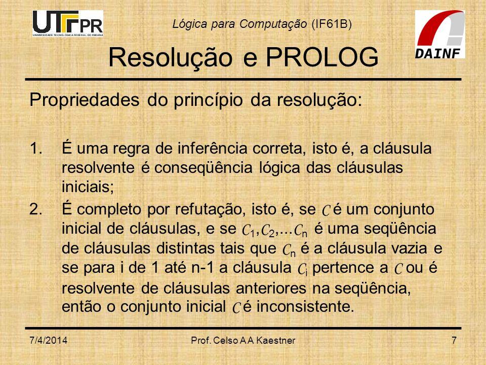Resolução e PROLOG Propriedades do princípio da resolução: