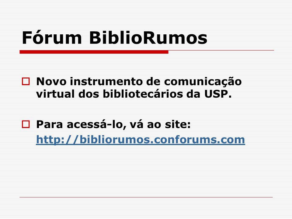 Fórum BiblioRumos Novo instrumento de comunicação virtual dos bibliotecários da USP. Para acessá-lo, vá ao site: