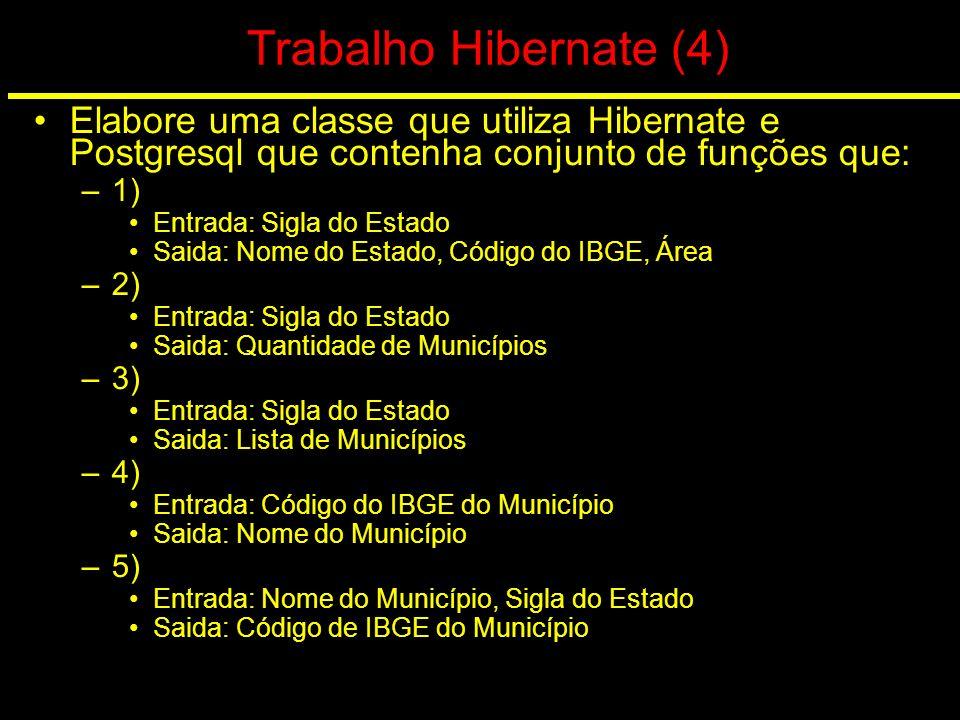 Trabalho Hibernate (4) Elabore uma classe que utiliza Hibernate e Postgresql que contenha conjunto de funções que: