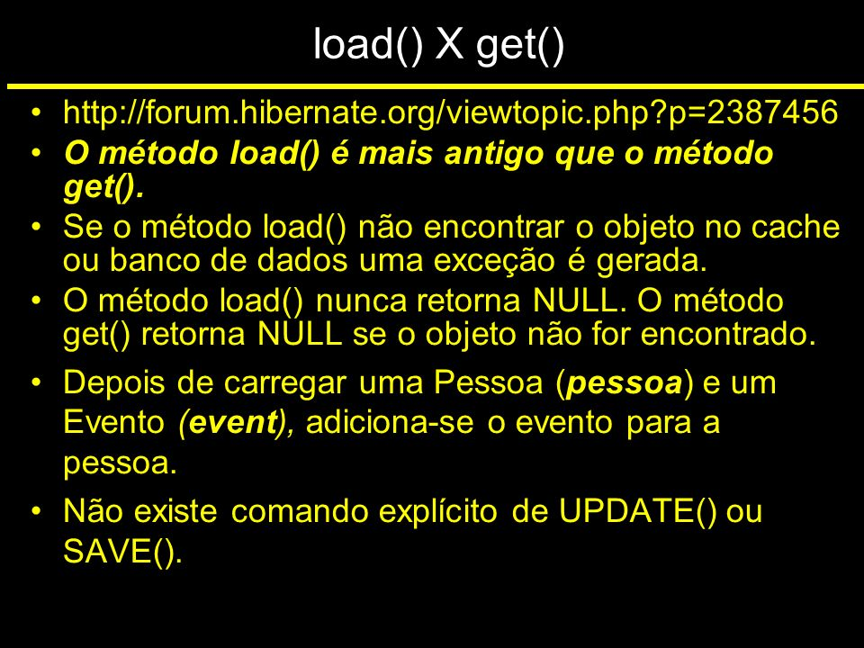 load() X get() http://forum.hibernate.org/viewtopic.php p=2387456