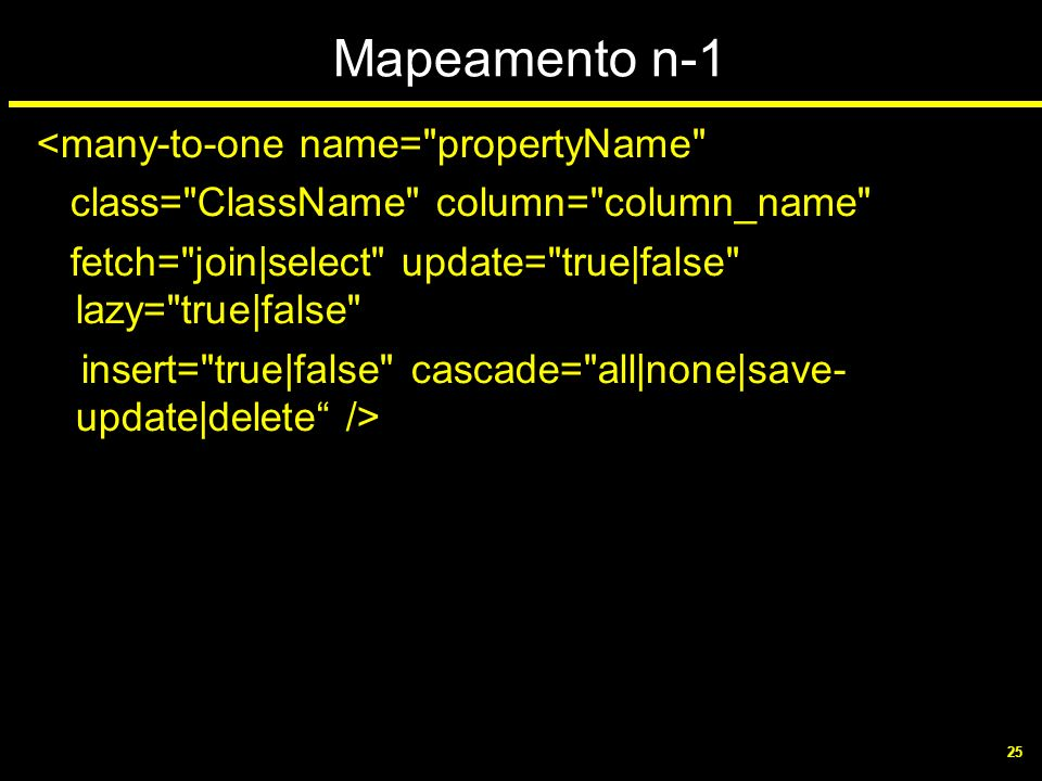 Mapeamento n-1 <many-to-one name= propertyName
