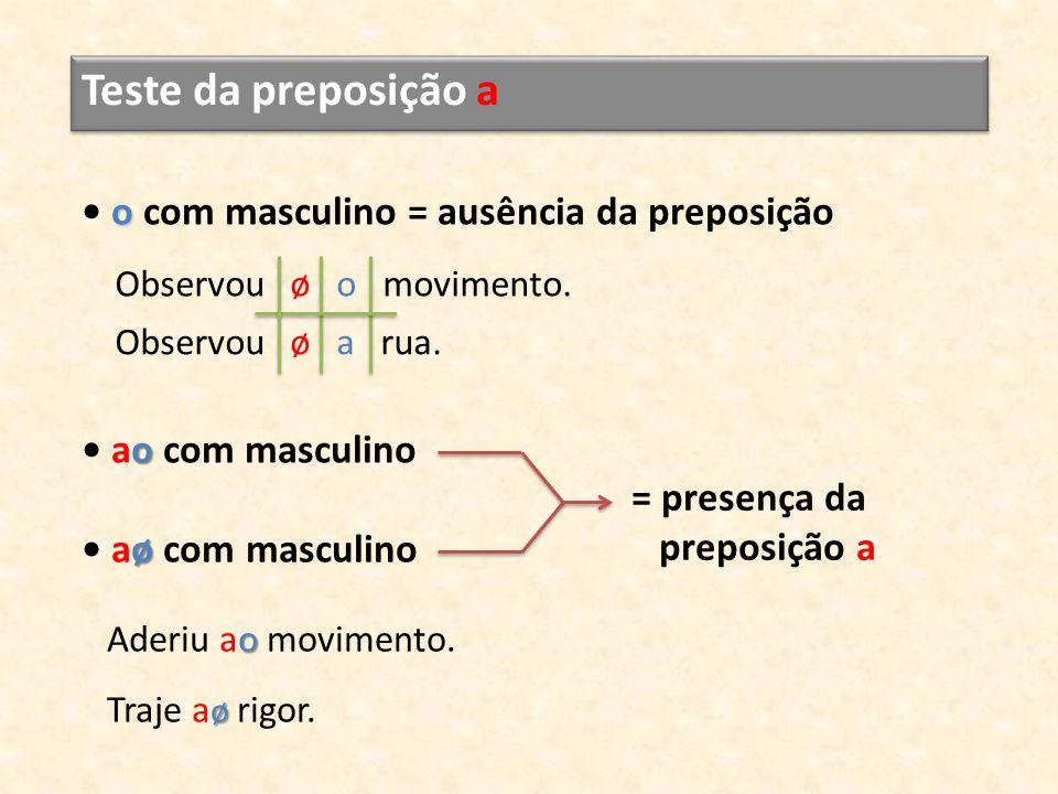 Teste da preposição a • o com masculino = ausência da preposição