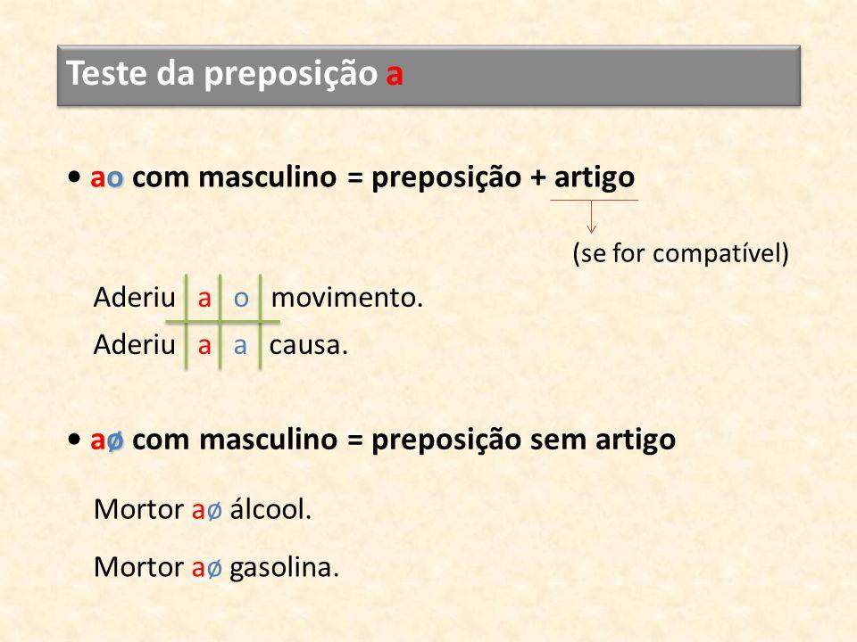 Teste da preposição a • ao com masculino = preposição + artigo