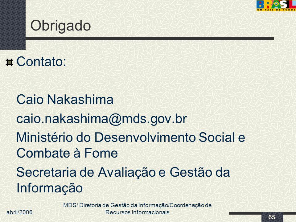 Obrigado Contato: Caio Nakashima caio.nakashima@mds.gov.br