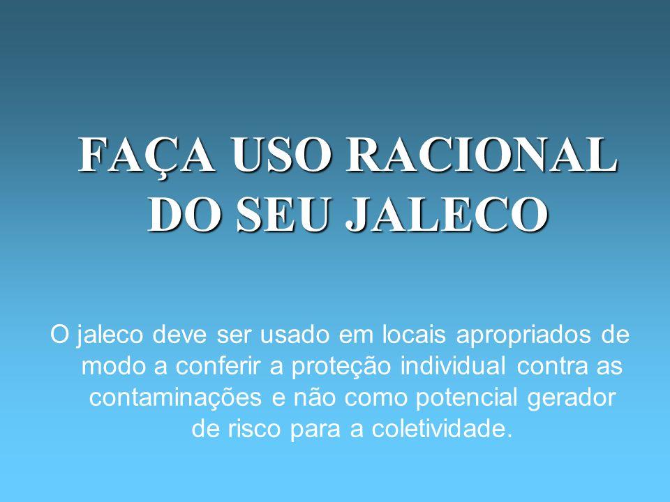 FAÇA USO RACIONAL DO SEU JALECO