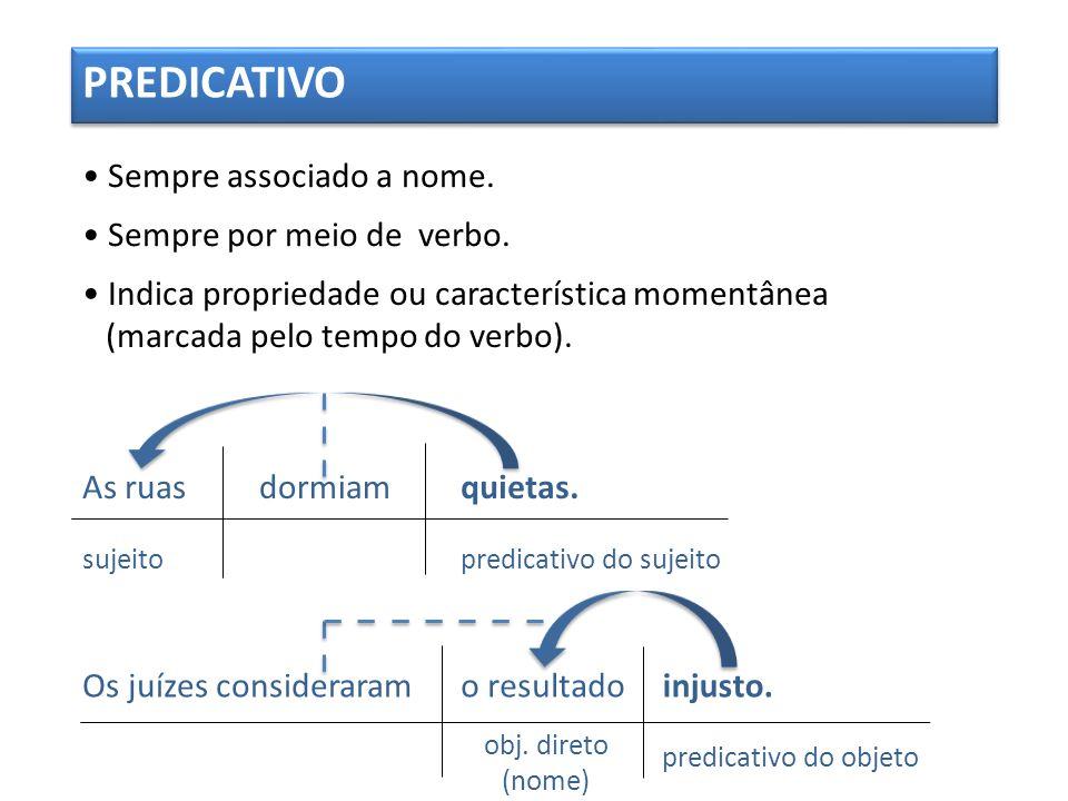 PREDICATIVO • Sempre associado a nome. • Sempre por meio de verbo.