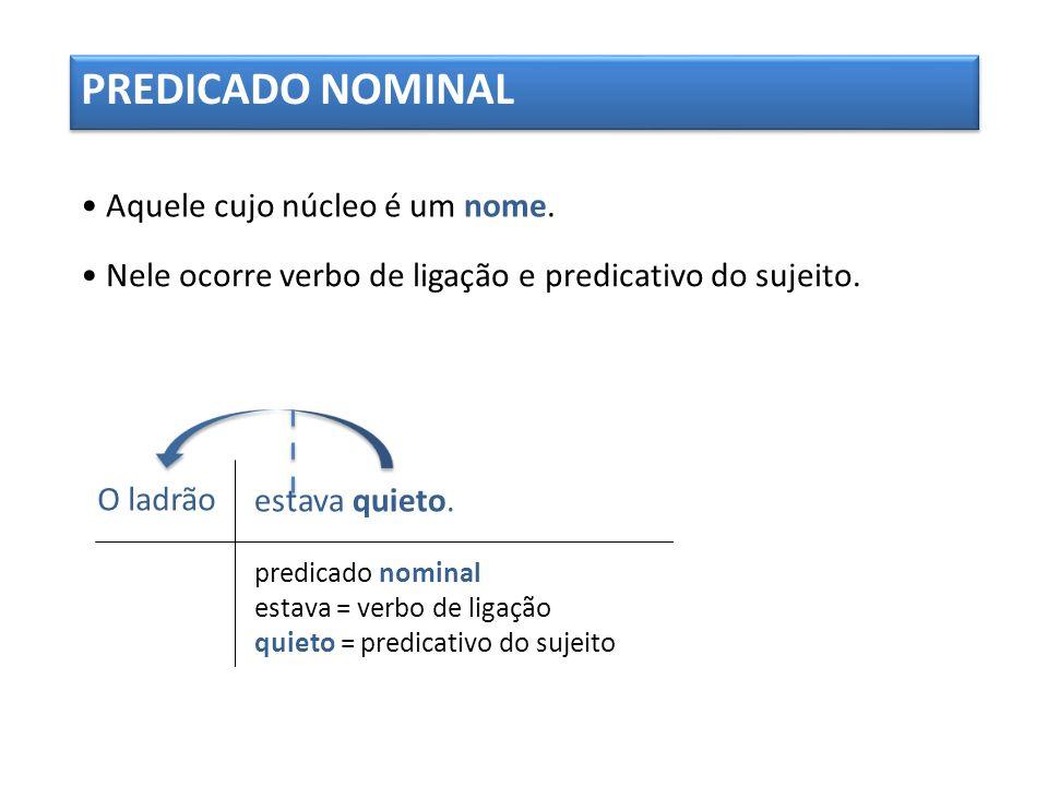 PREDICADO NOMINAL • Aquele cujo núcleo é um nome.