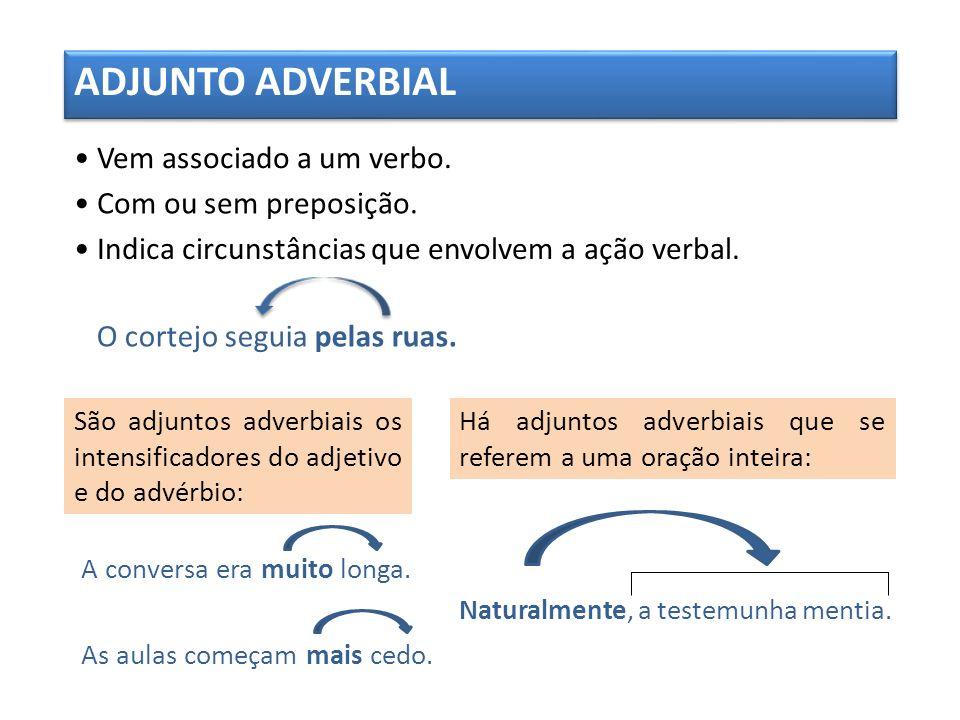 ADJUNTO ADVERBIAL • Vem associado a um verbo. • Com ou sem preposição.
