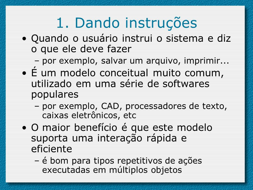 1. Dando instruções Quando o usuário instrui o sistema e diz o que ele deve fazer. por exemplo, salvar um arquivo, imprimir...