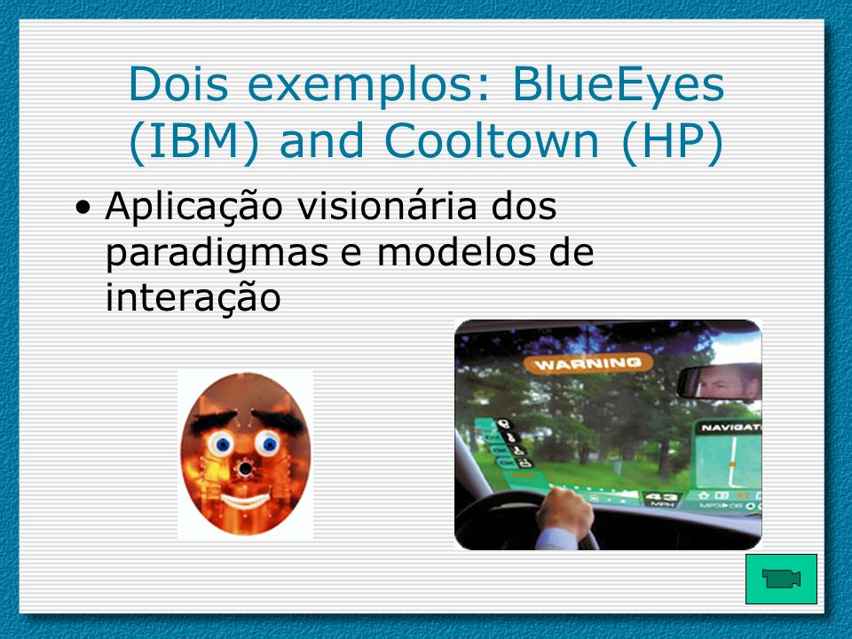 Dois exemplos: BlueEyes (IBM) and Cooltown (HP)