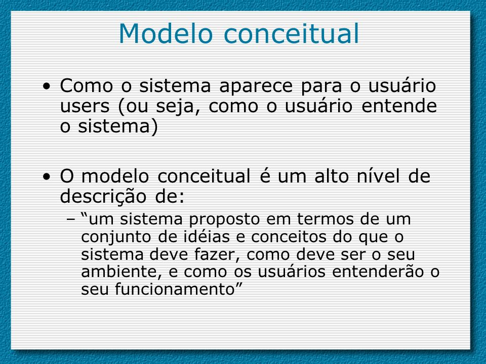 Modelo conceitual Como o sistema aparece para o usuário users (ou seja, como o usuário entende o sistema)