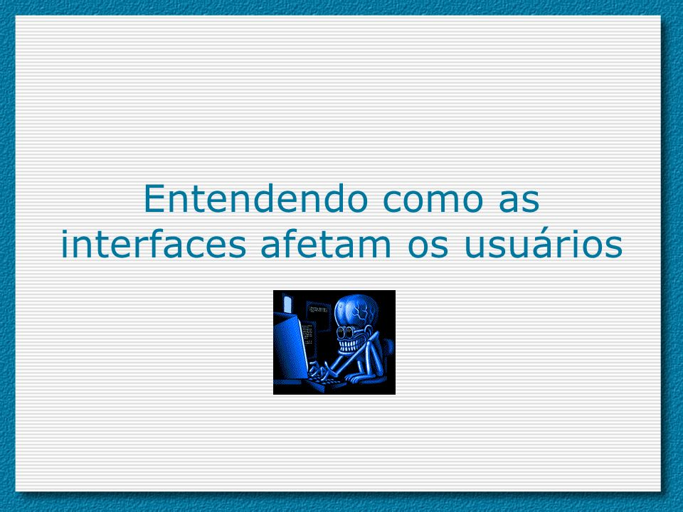Entendendo como as interfaces afetam os usuários