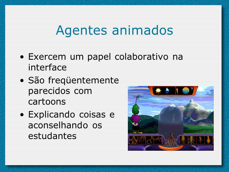 Agentes animados Exercem um papel colaborativo na interface