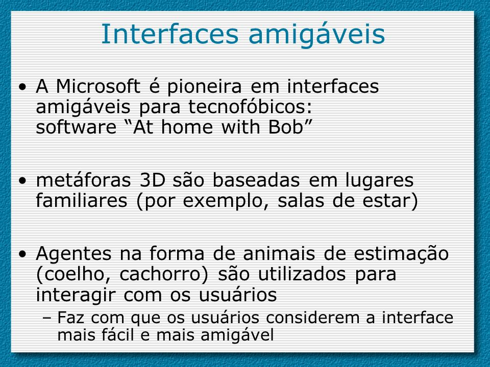 Interfaces amigáveis A Microsoft é pioneira em interfaces amigáveis para tecnofóbicos: software At home with Bob