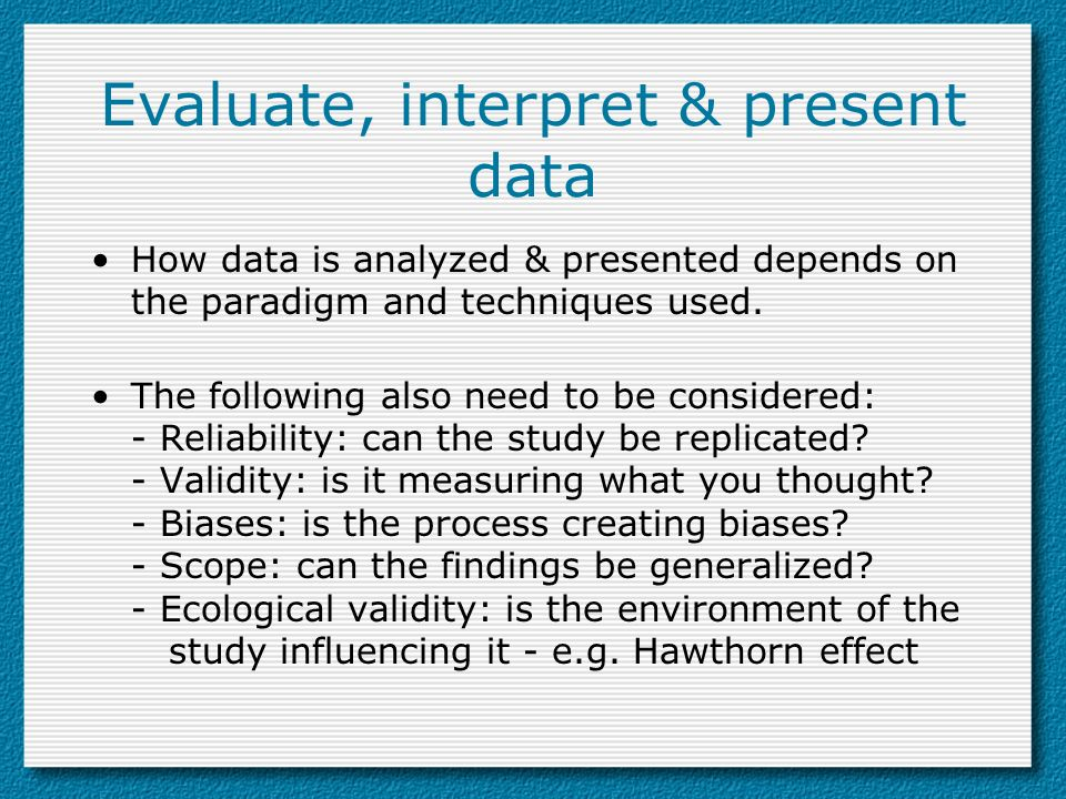 Evaluate, interpret & present data