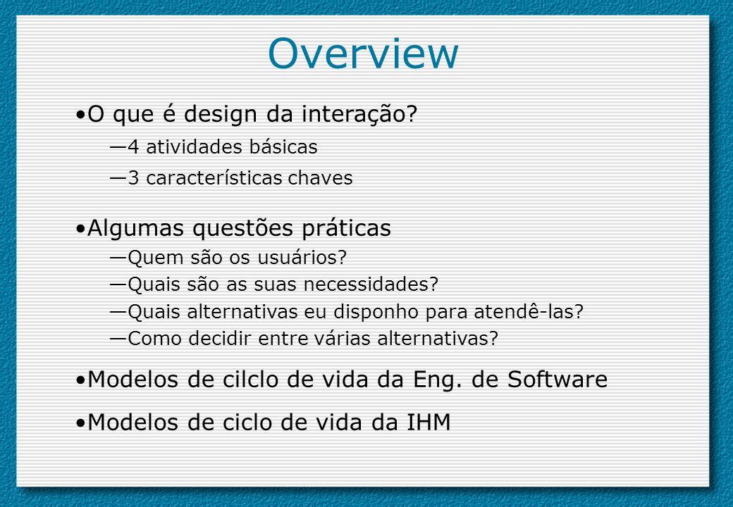 Overview O que é design da interação Algumas questões práticas