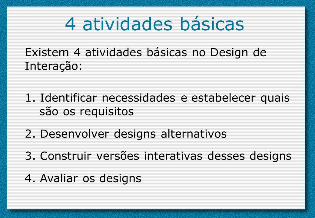 4 atividades básicas Existem 4 atividades básicas no Design de Interação: 1. Identificar necessidades e estabelecer quais são os requisitos.