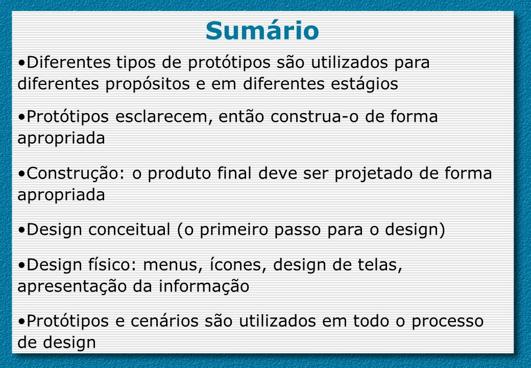 Sumário Diferentes tipos de protótipos são utilizados para diferentes propósitos e em diferentes estágios.