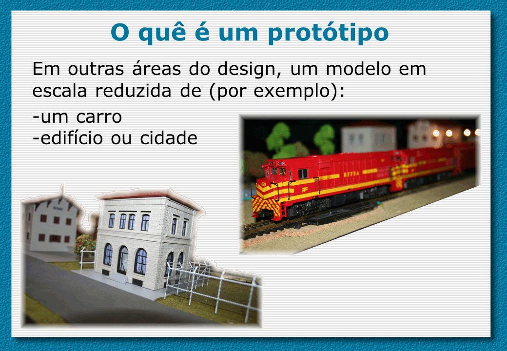 O quê é um protótipo Em outras áreas do design, um modelo em escala reduzida de (por exemplo): -um carro -edifício ou cidade.