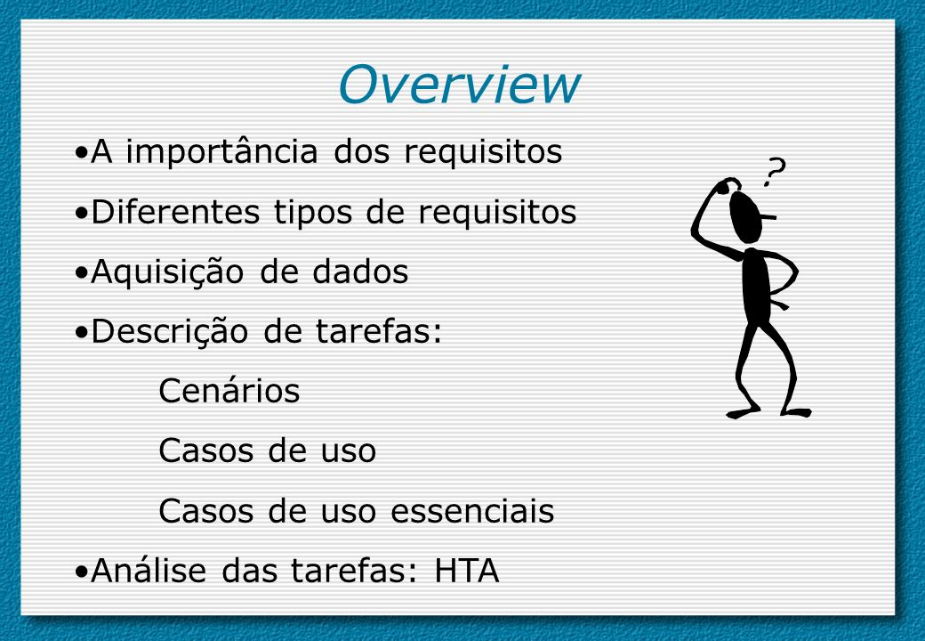 Overview A importância dos requisitos Diferentes tipos de requisitos