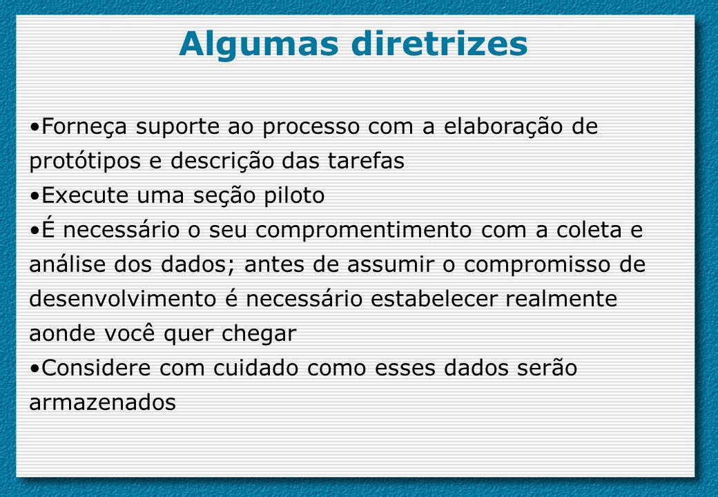 Algumas diretrizes Forneça suporte ao processo com a elaboração de protótipos e descrição das tarefas.