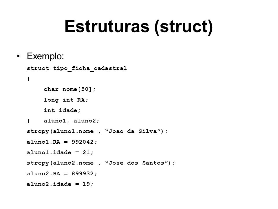 Estruturas (struct) Exemplo: struct tipo_ficha_cadastral {