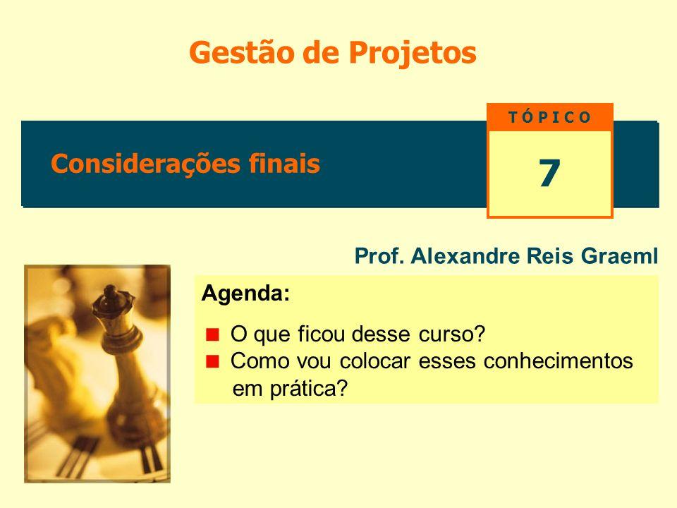7 Gestão de Projetos Considerações finais Prof. Alexandre Reis Graeml