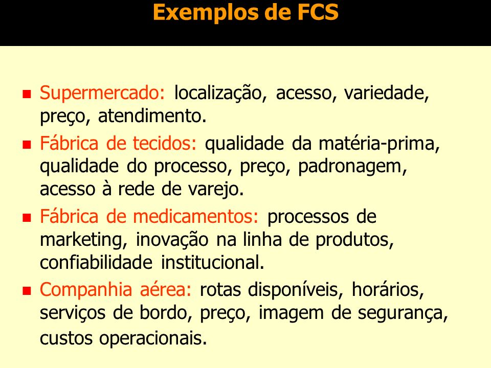 Exemplos de FCS Supermercado: localização, acesso, variedade, preço, atendimento.