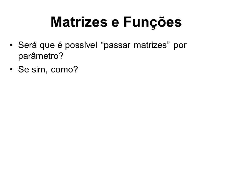 Matrizes e Funções Será que é possível passar matrizes por parâmetro Se sim, como