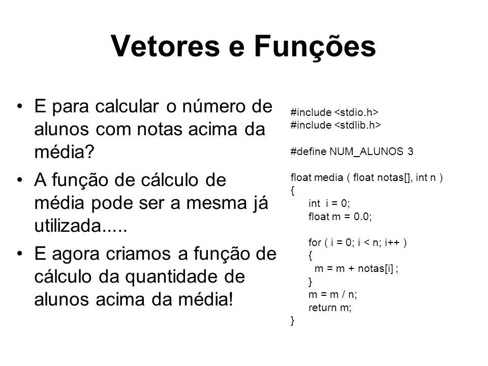 Vetores e Funções E para calcular o número de alunos com notas acima da média A função de cálculo de média pode ser a mesma já utilizada.....